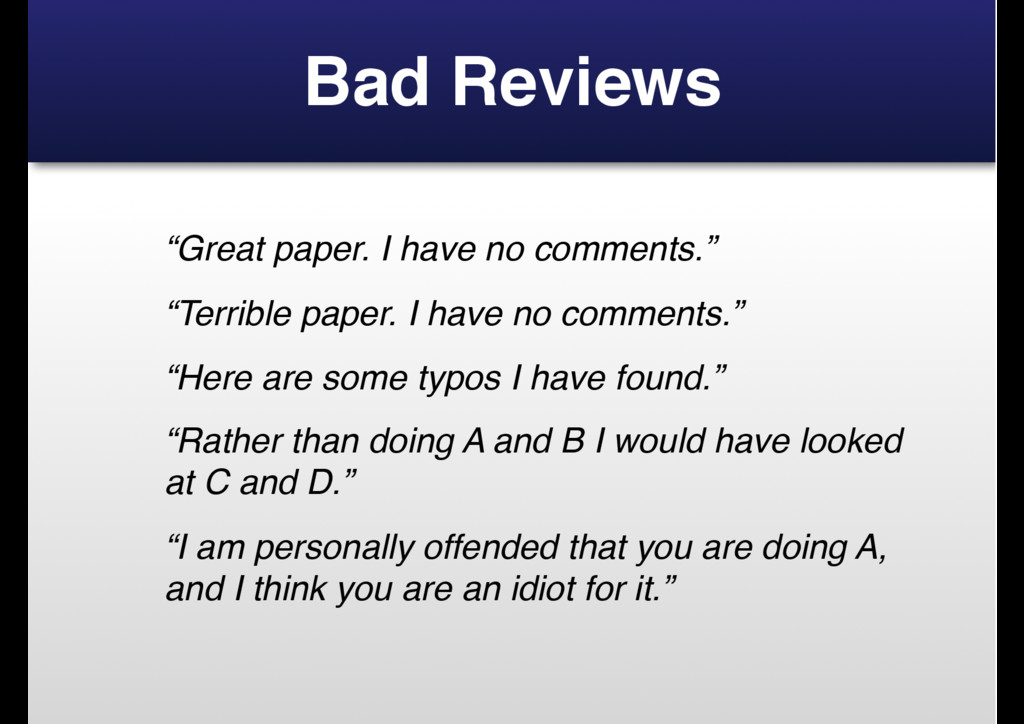 "Bad Reviews ""Great paper. I have no comments."" ..."