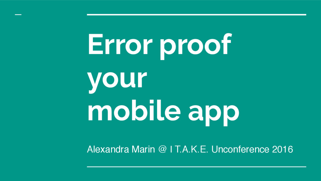 Error proof your mobile app Alexandra Marin @ I...