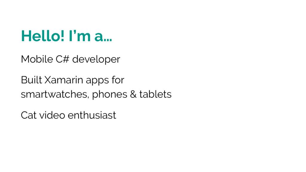 Hello! I'm a… Mobile C# developer Built Xamarin...