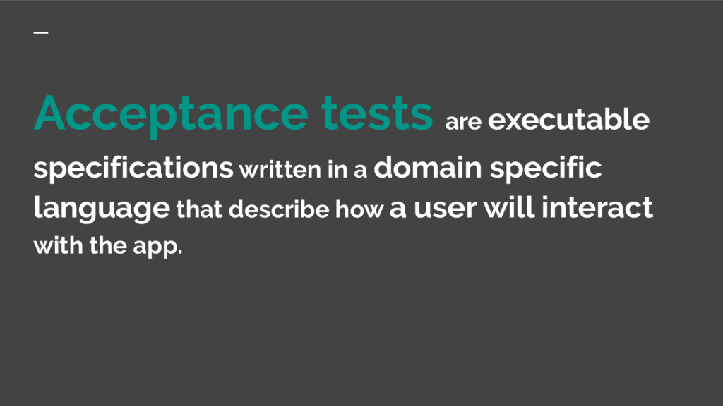 Acceptance tests are executable specifications ...