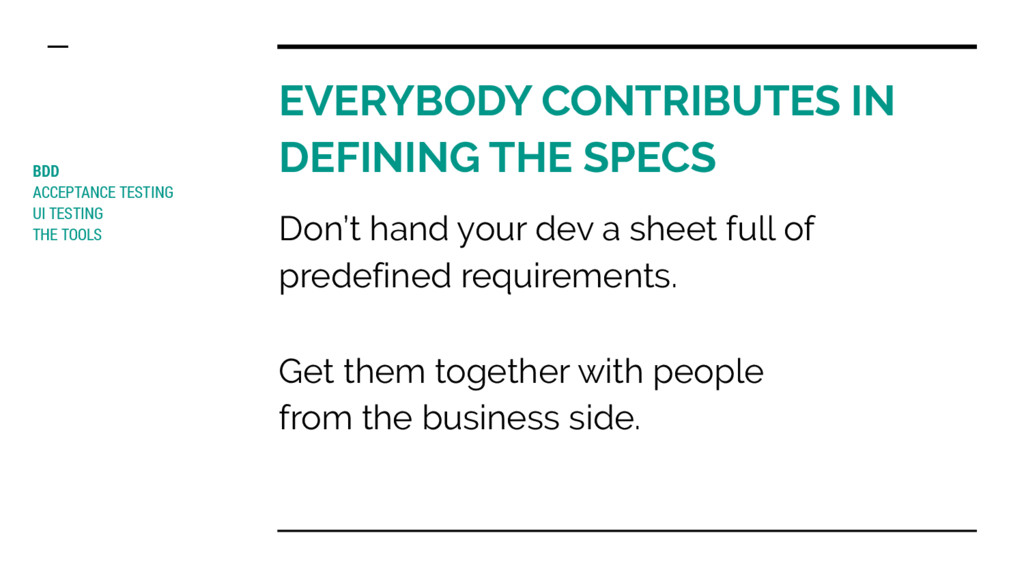 EVERYBODY CONTRIBUTES IN DEFINING THE SPECS BDD...