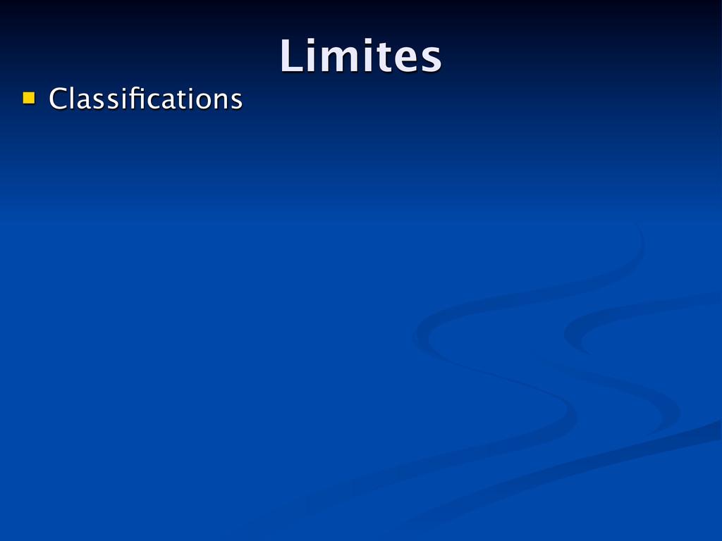 Limites  Classifications