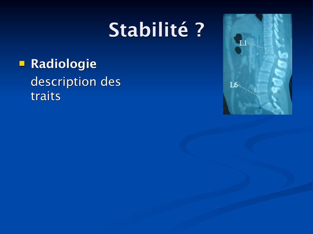 Stabilité ?  Radiologie  description des trai...