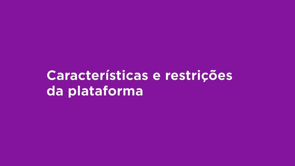 Características e restrições da plataforma