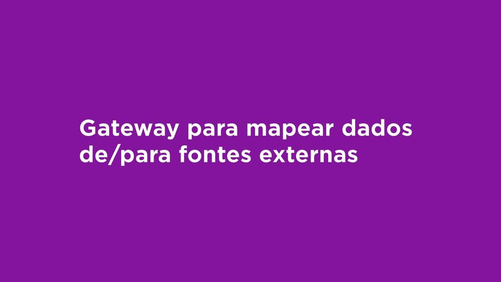 Gateway para mapear dados de/para fontes extern...