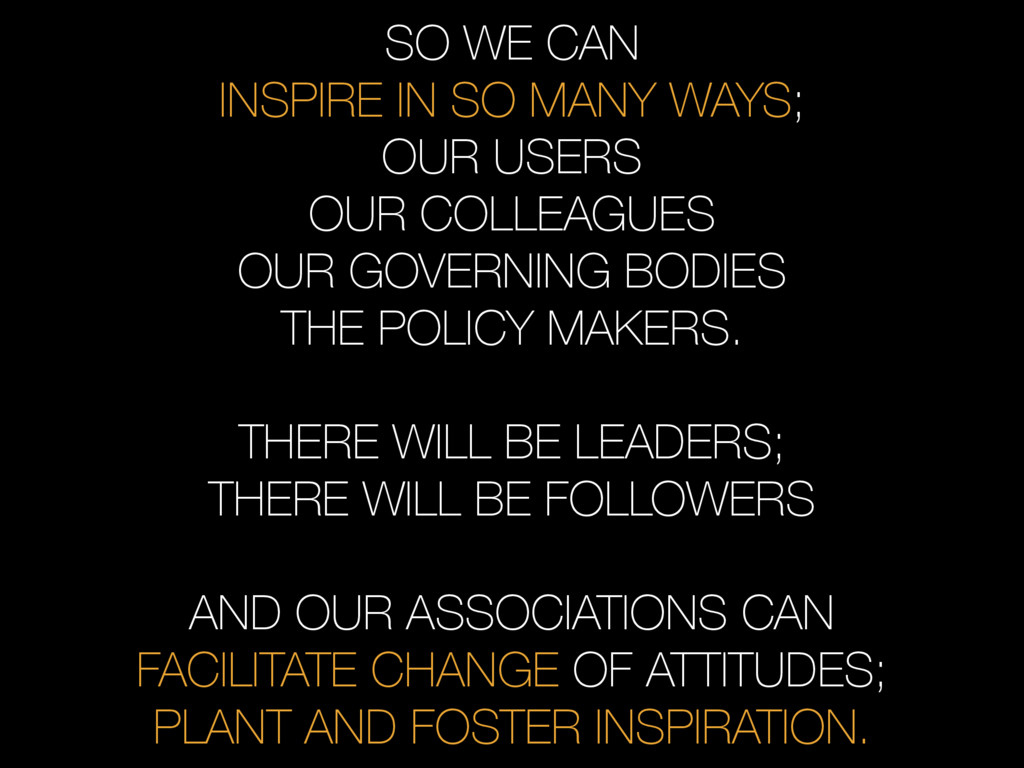 SO WE CAN INSPIRE IN SO MANY WAYS; OUR USERS OU...