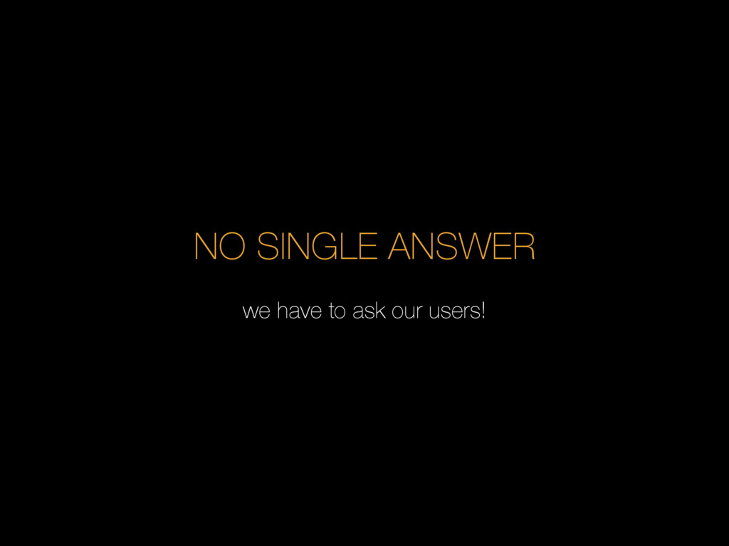 NO SINGLE ANSWER we have to ask our users!
