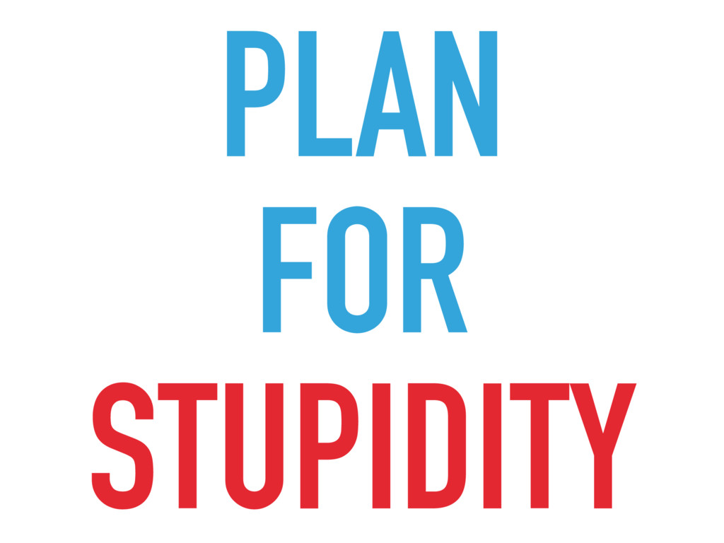 PLAN FOR STUPIDITY
