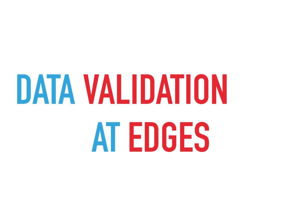 DATA VALIDATION AT EDGES