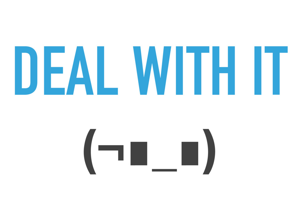 DEAL WITH IT (¬∎_∎)