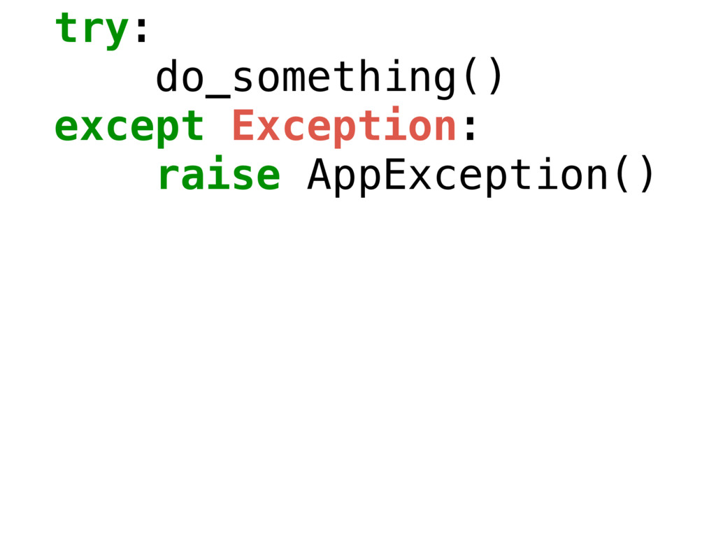 try: do_something() except Exception: raise App...