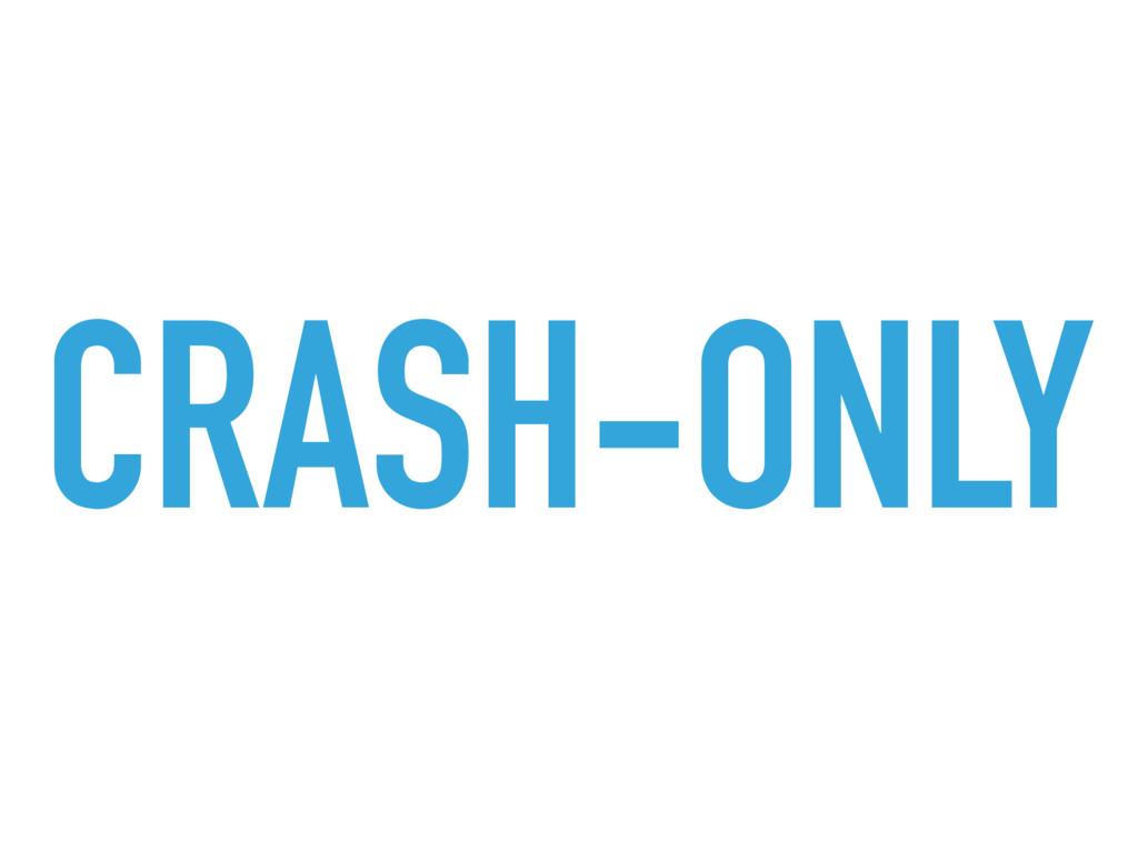 CRASH-ONLY