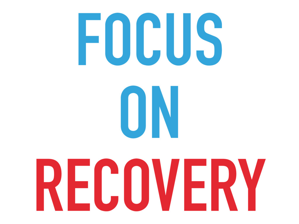 FOCUS ON RECOVERY