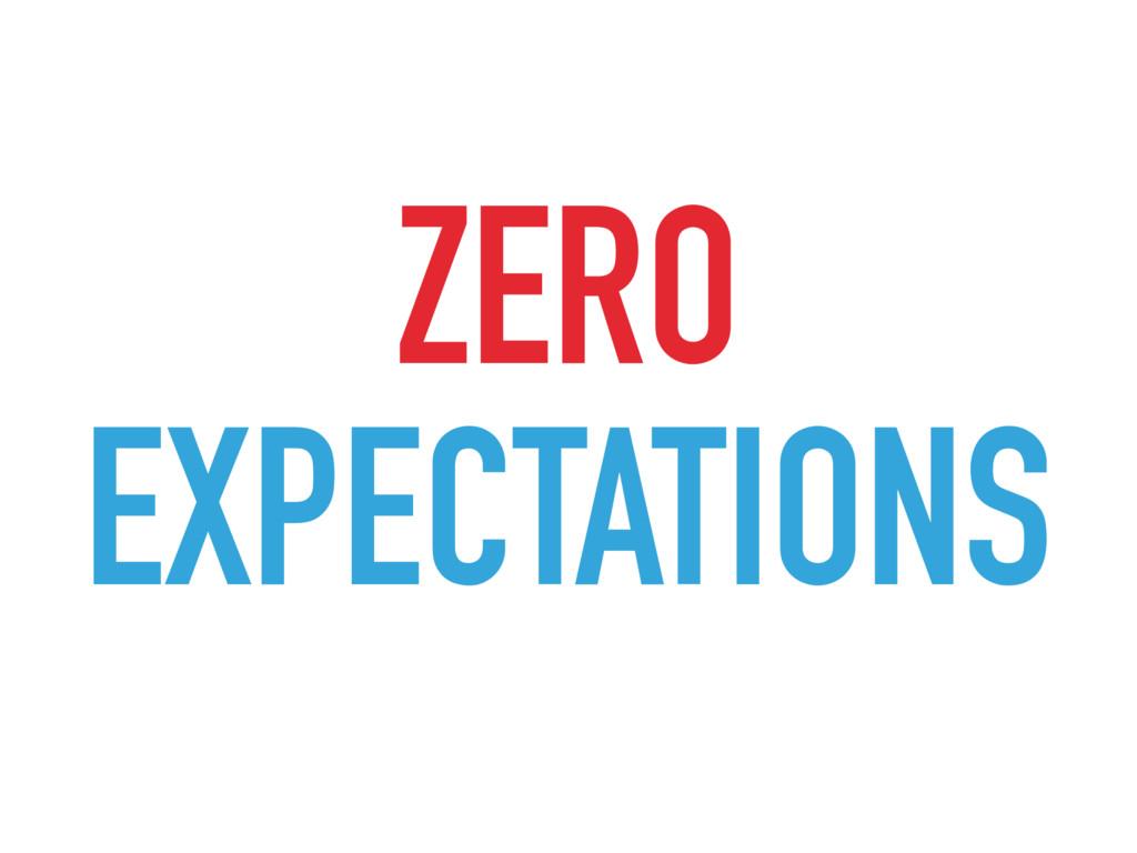ZERO EXPECTATIONS