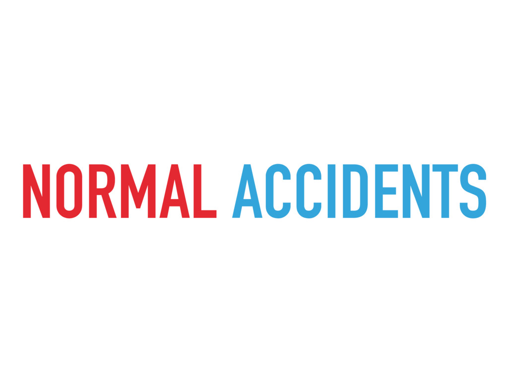 NORMAL ACCIDENTS
