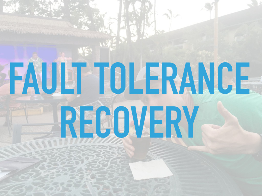 FAULT TOLERANCE RECOVERY