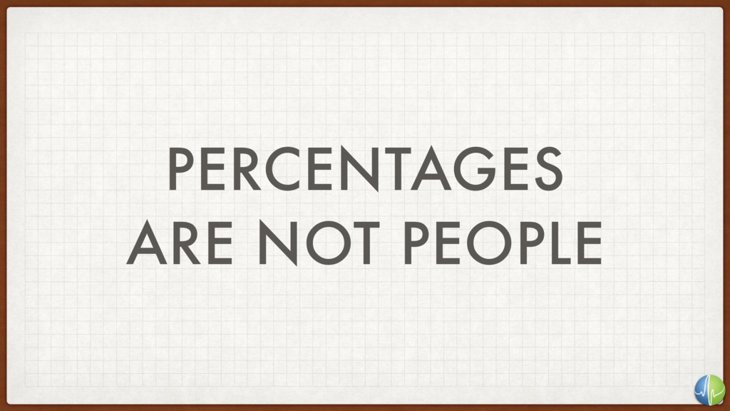 PERCENTAGES ARE NOT PEOPLE