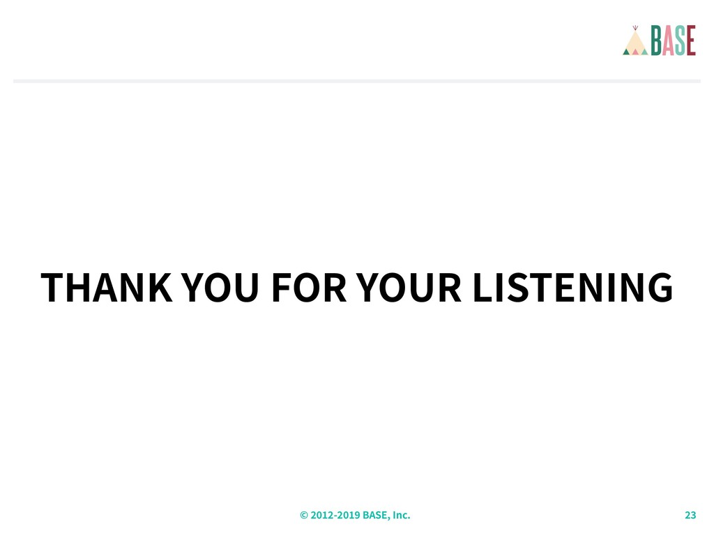 © - BASE, Inc. THANK YOU FOR YOUR LISTENING