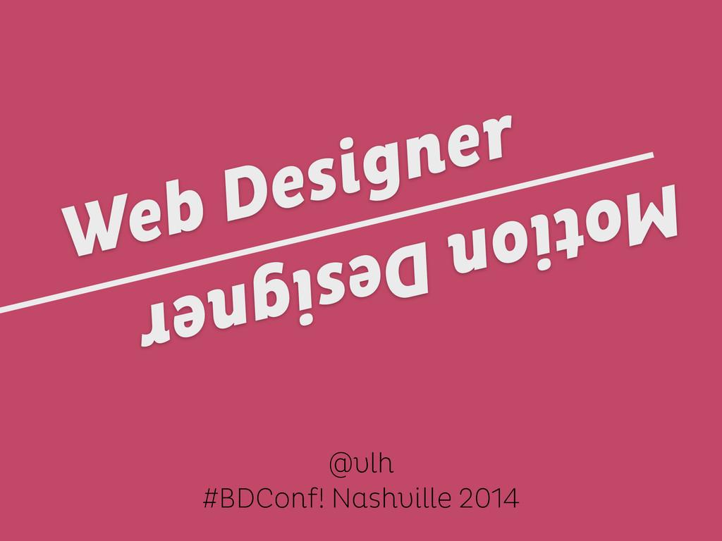 @vlh #BDConf! Nashville 2014 Motion Designer We...