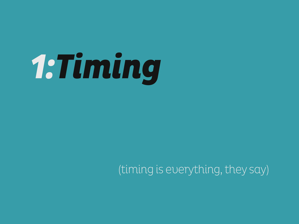 1:Timing ! ! ! ! ! ! ! (timing is everything, t...