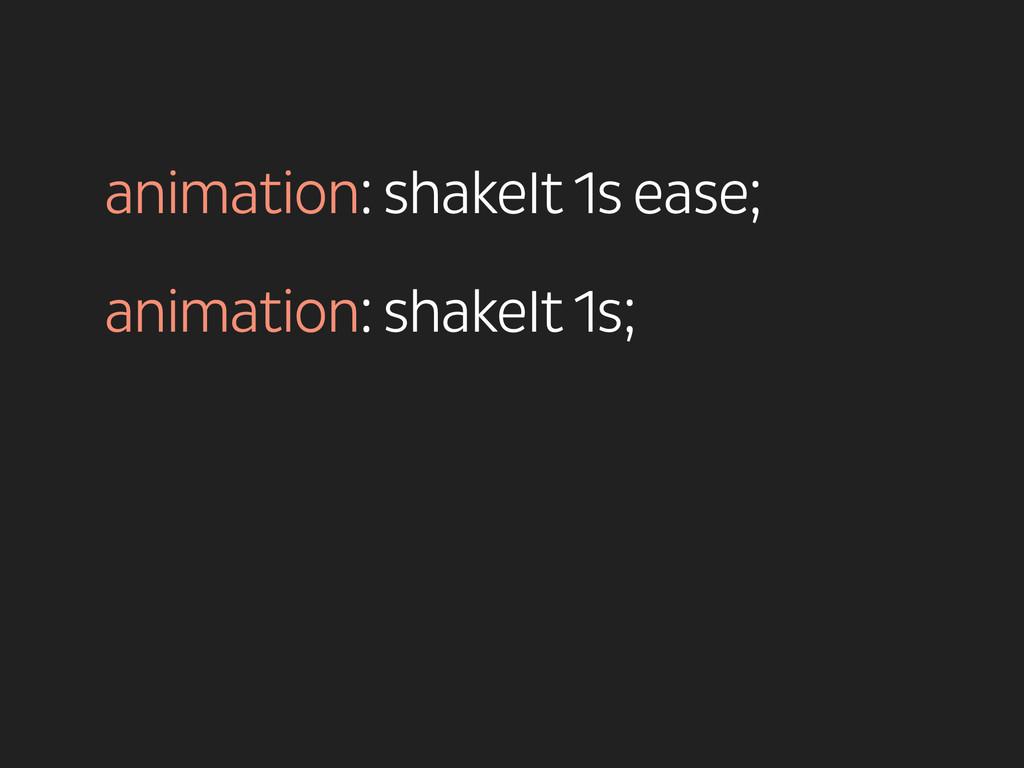 animation: shakeIt 1s ease; ! animation: shake...