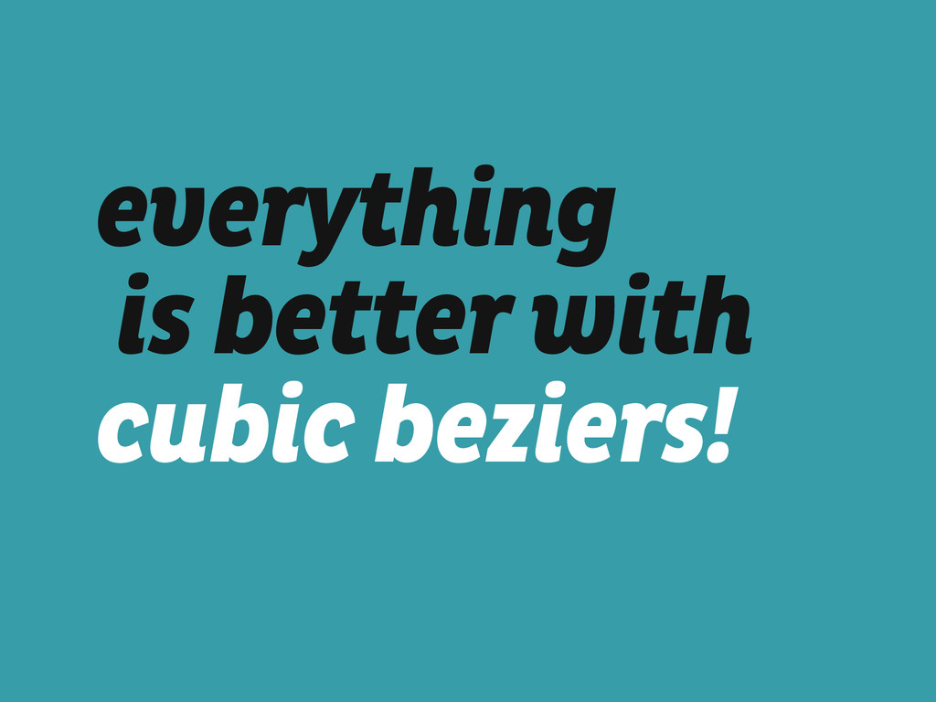 everything is better with  cubic beziers!