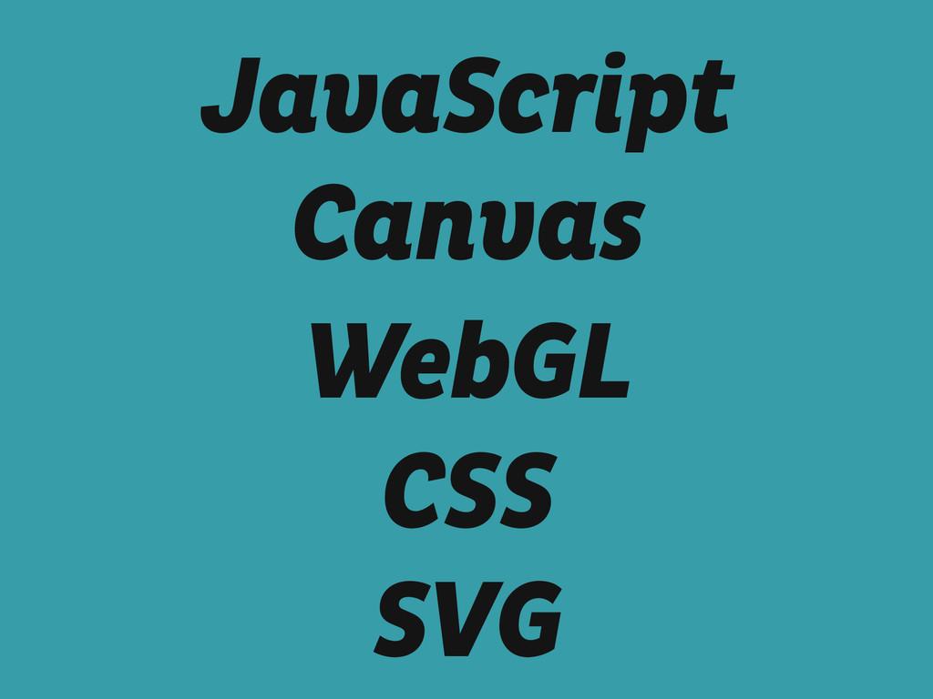JavaScript Canvas WebGL CSS SVG