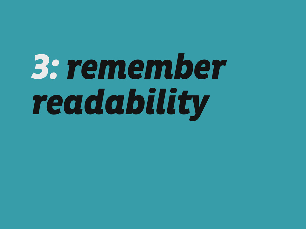 3: remember readability