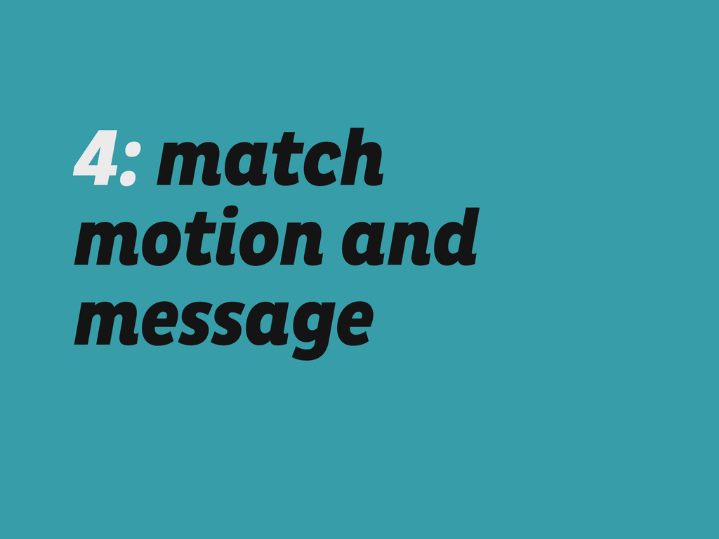 4: match motion and message