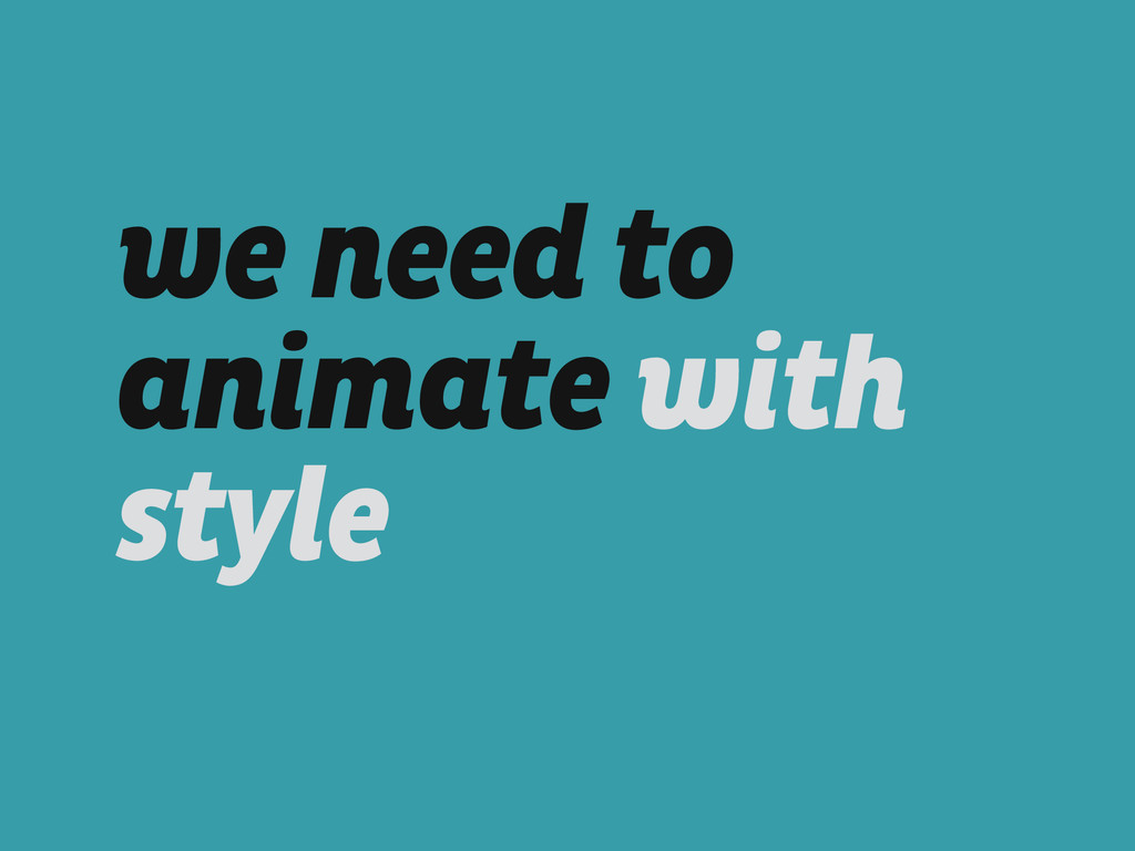 we need to animate with style