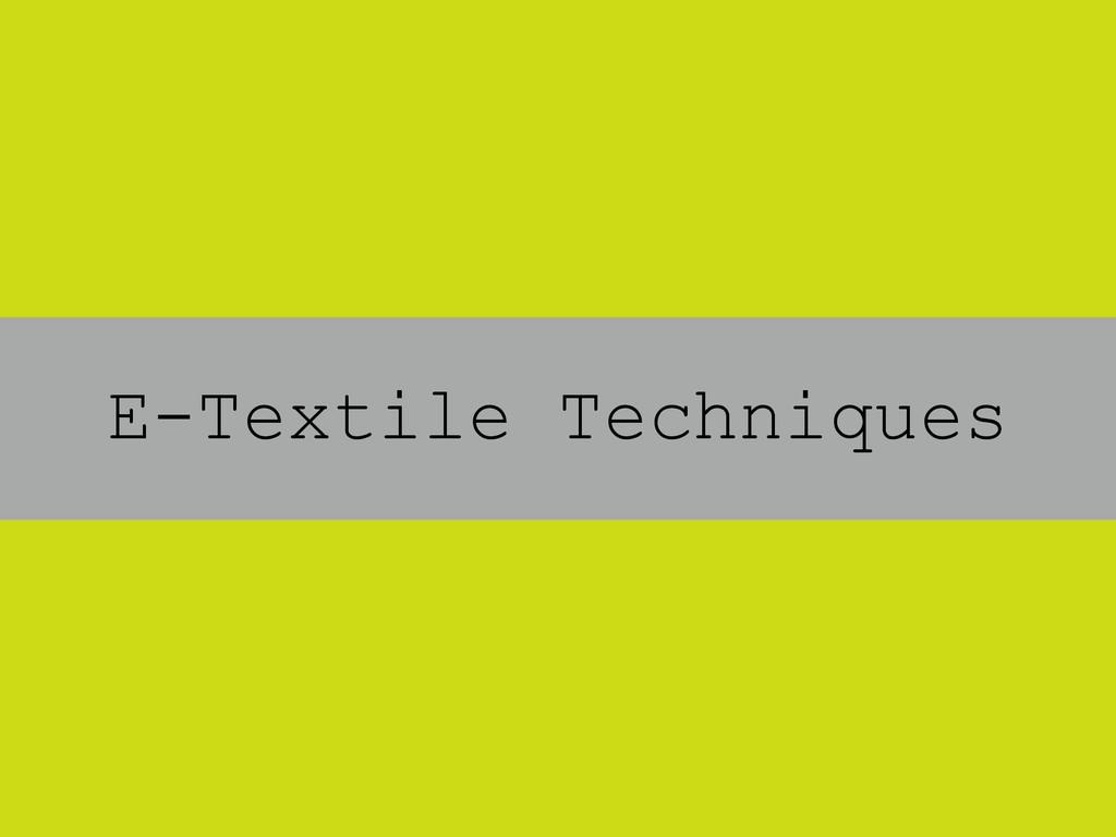 E-Textile Techniques