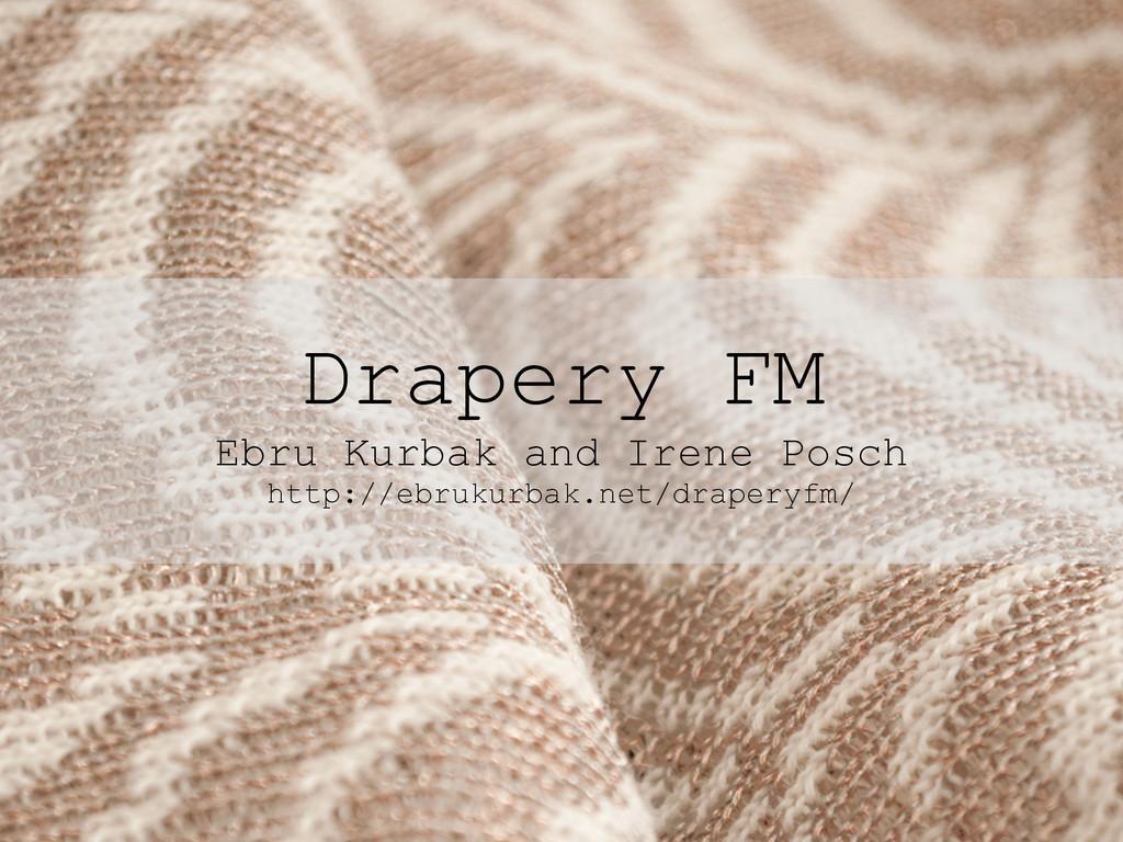 Drapery FM Ebru Kurbak and Irene Posch http://e...