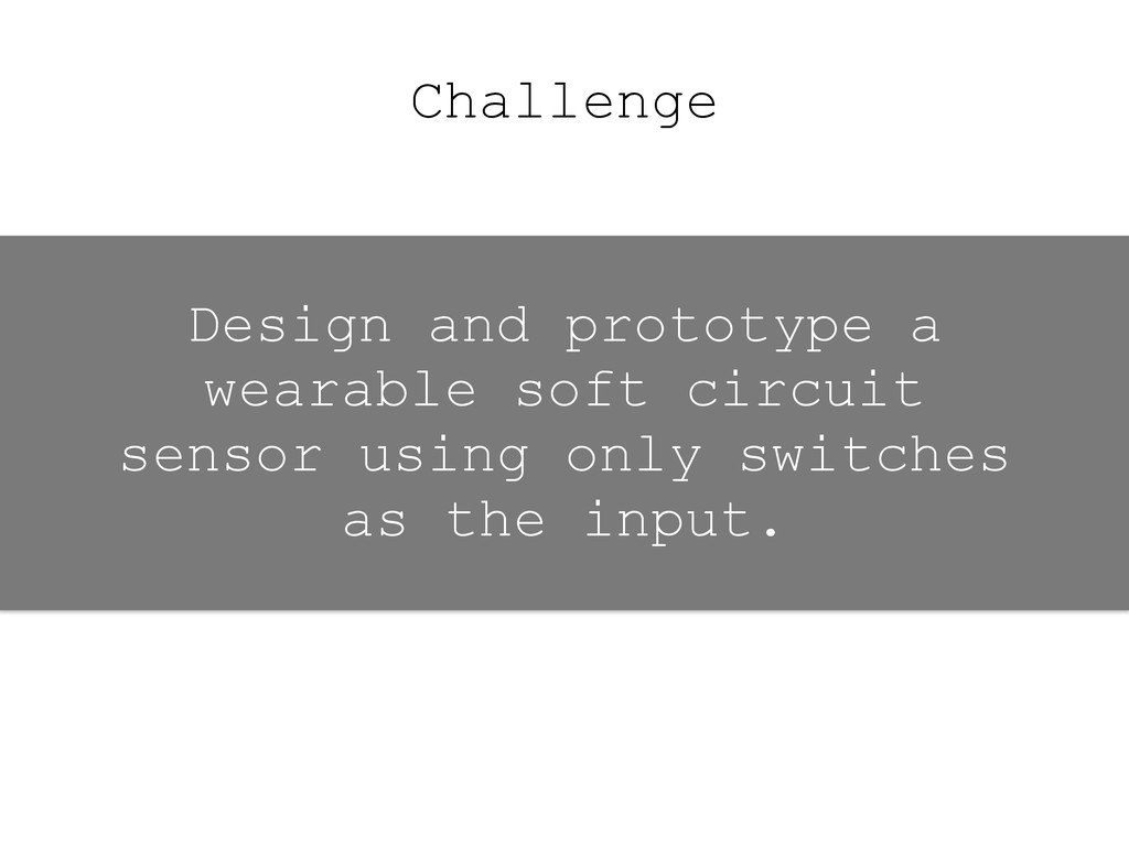 Challenge Design and prototype a wearable soft ...