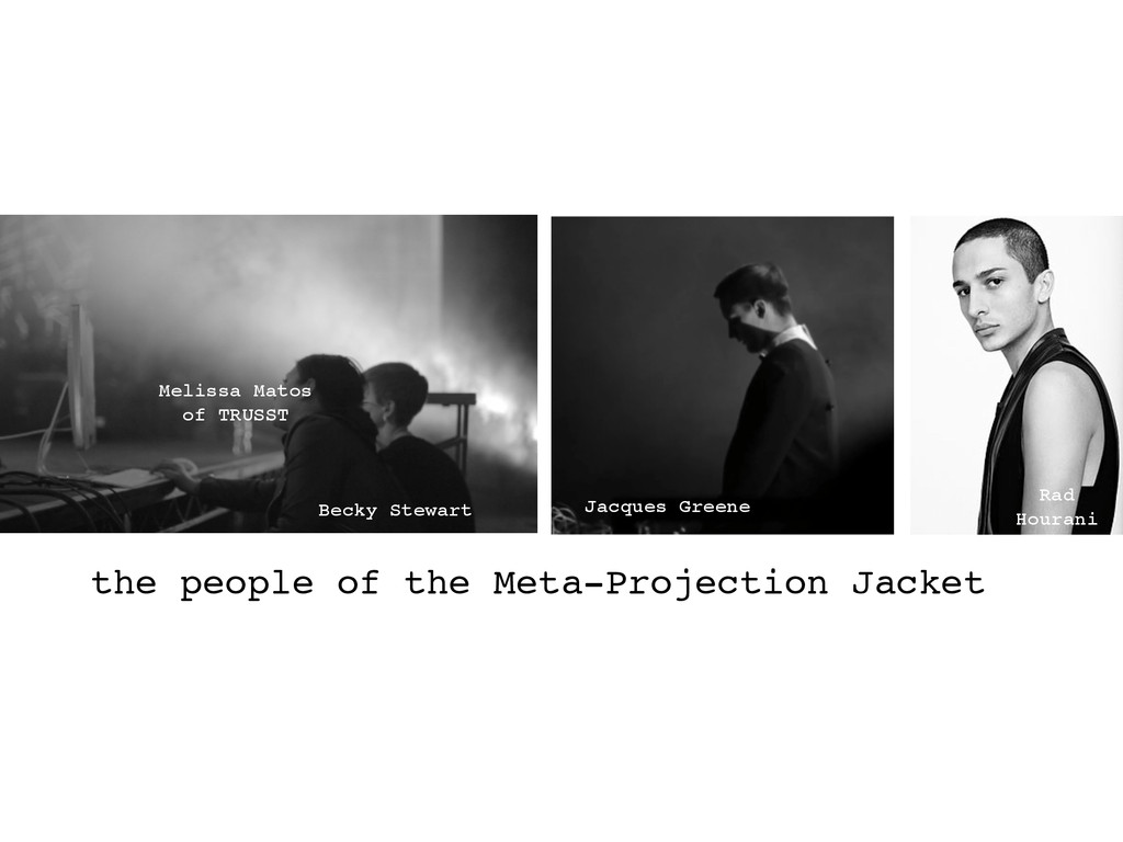 the people of the Meta-Projection Jacket Meliss...