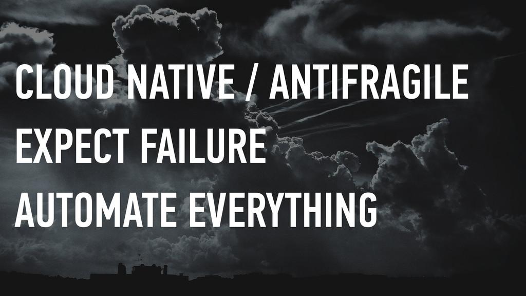 CLOUD NATIVE / ANTIFRAGILE EXPECT FAILURE AUTOM...