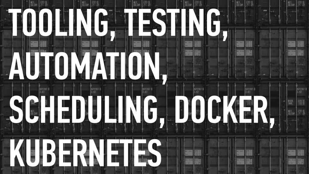 TOOLING, TESTING, AUTOMATION, SCHEDULING, DOCKE...
