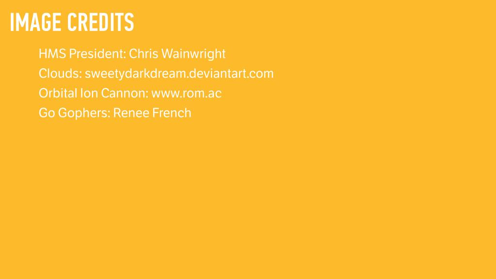 IMAGE CREDITS HMS President: Chris Wainwright C...