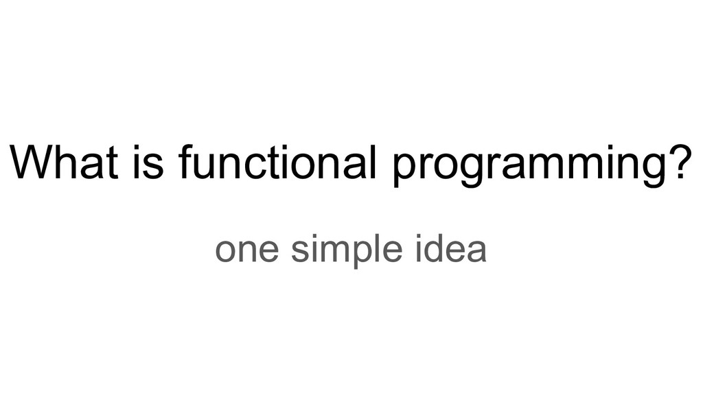 What is functional programming? one simple idea