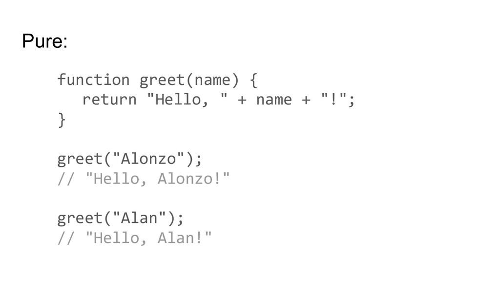 "Pure: function greet(name) { return ""Hello, "" +..."