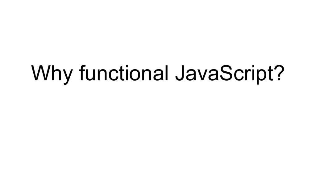 Why functional JavaScript?