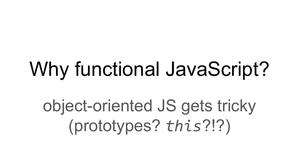 Why functional JavaScript? object-oriented JS g...