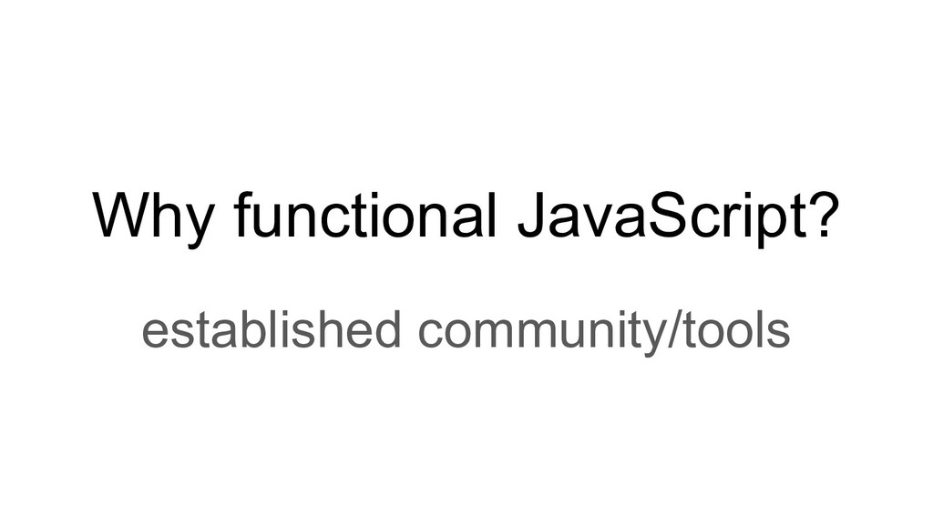 Why functional JavaScript? established communit...