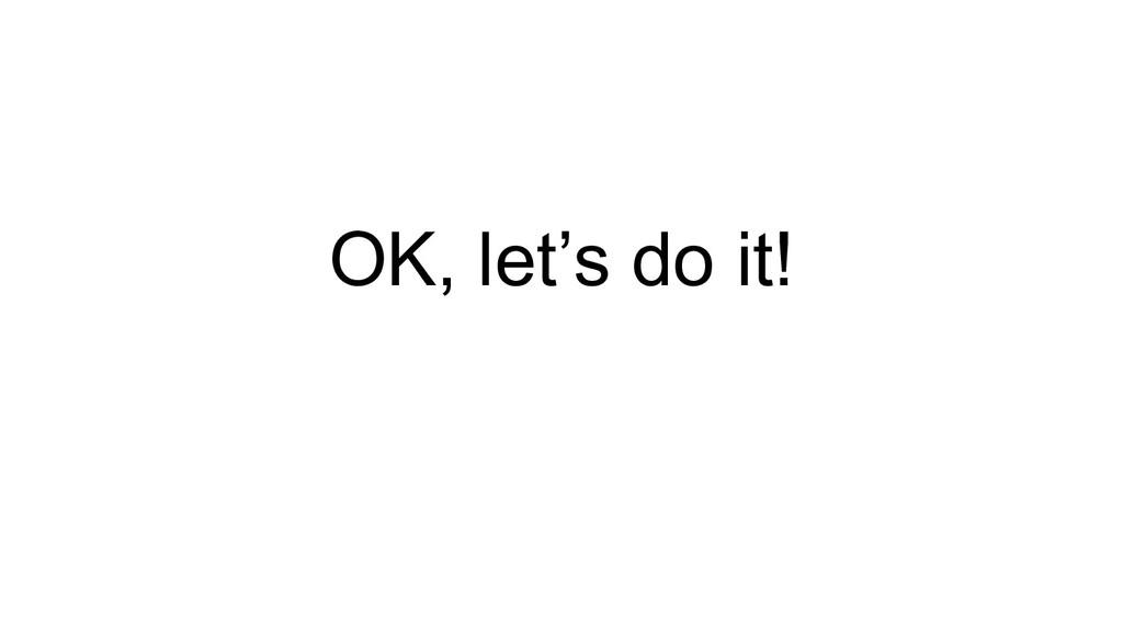 OK, let's do it!