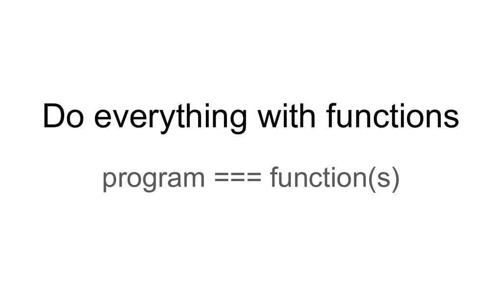 Do everything with functions program === functi...