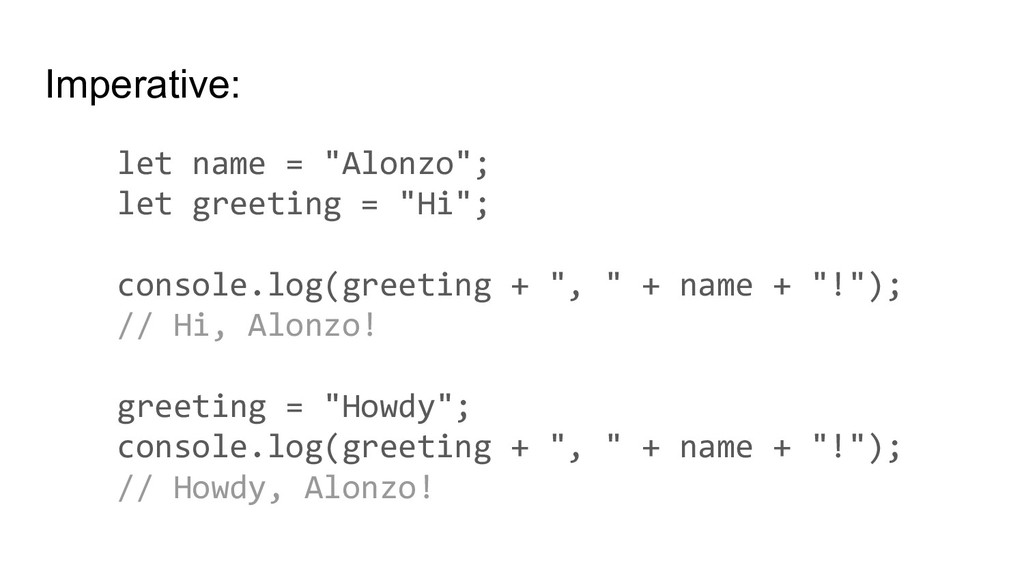 "Imperative: let name = ""Alonzo""; let greeting =..."