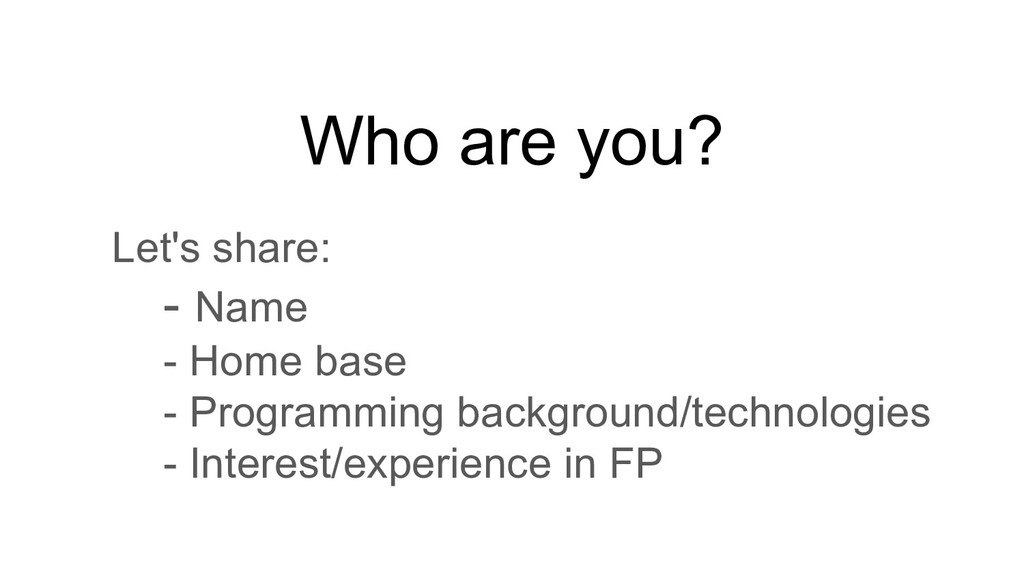 Who are you? Let's share: - Name - Home base - ...