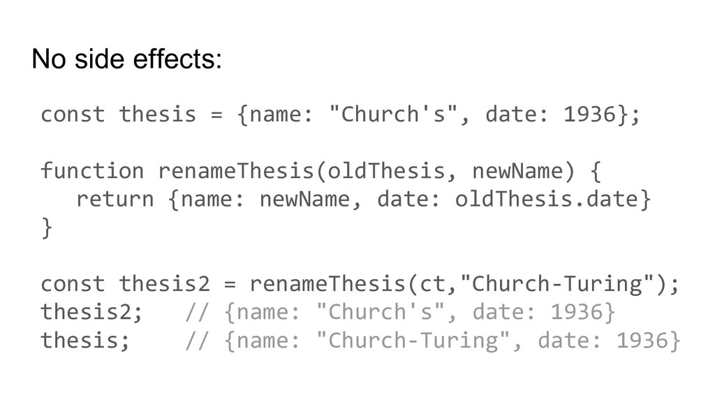 "No side effects: const thesis = {name: ""Church'..."