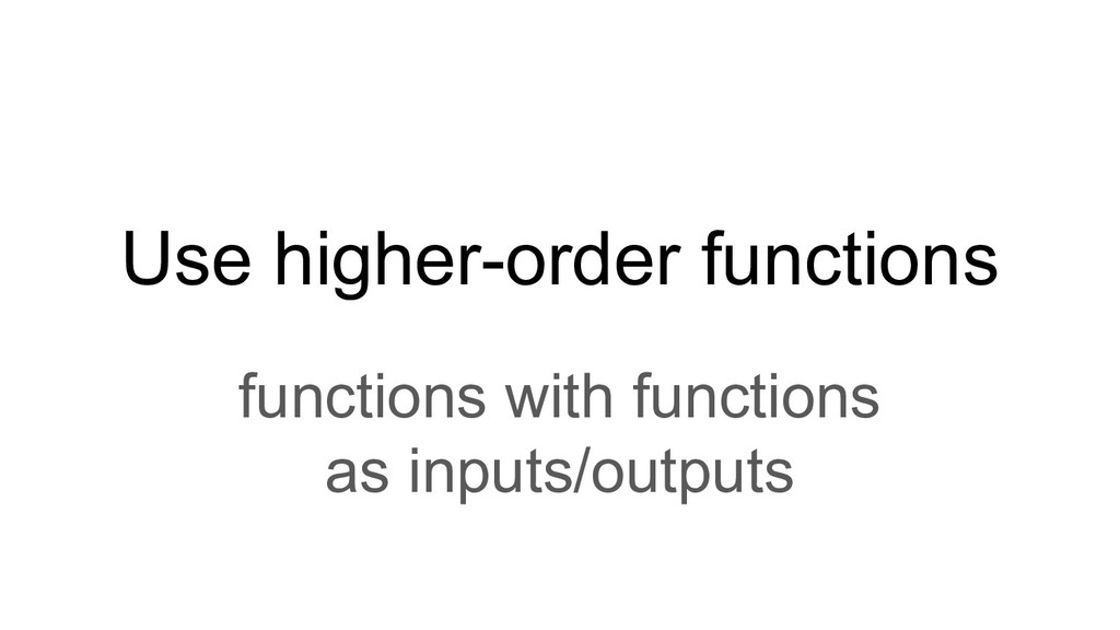 Use higher-order functions functions with funct...