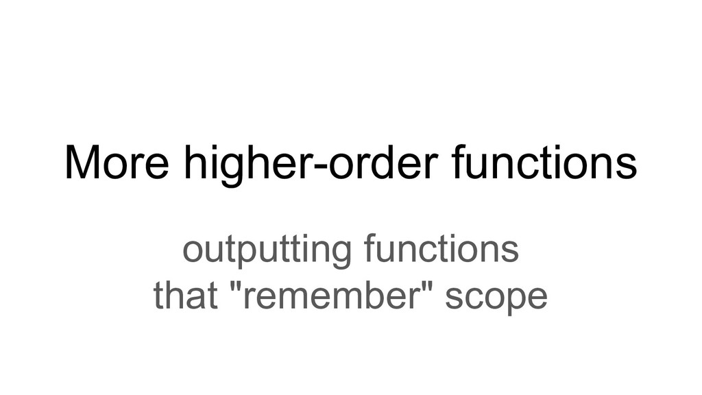 More higher-order functions outputting function...