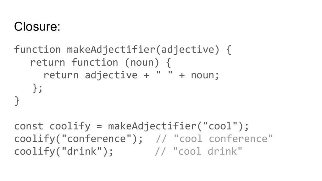 Closure: function makeAdjectifier(adjective) { ...